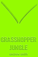 Review: Grasshopper Jungle – Andrew Smith
